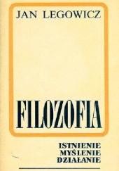 Okładka książki Filozofia. Istnienie myślenie działanie. Jan Legowicz