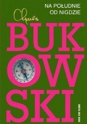 Okładka książki Na południe od nigdzie. Zapiski żywcem pogrzebanego Charles Bukowski