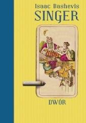 Okładka książki Dwór Isaac Bashevis Singer