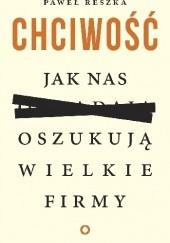 Okładka książki Chciwość. Jak nas oszukują wielkie firmy Paweł Reszka