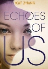 Okładka książki Echoes of Us Kat Zhang