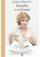 Okładka książki Książka o czytaniu Justyna Sobolewska