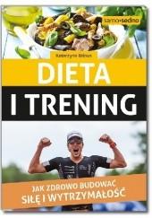 Okładka książki Dieta i trening. Jak zdrowo budować siłę i wytrzymałość Katarzyna Biłous