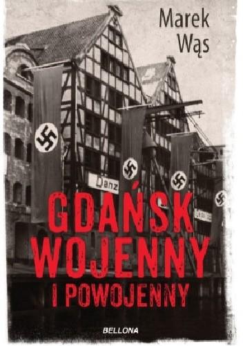 Okładka książki Gdańsk wojenny i powojenny Marek Wąs