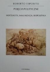 Okładka książki Pojęcia polityczne. Wspólnota, immunizacja, biopolityka Roberto Esposito