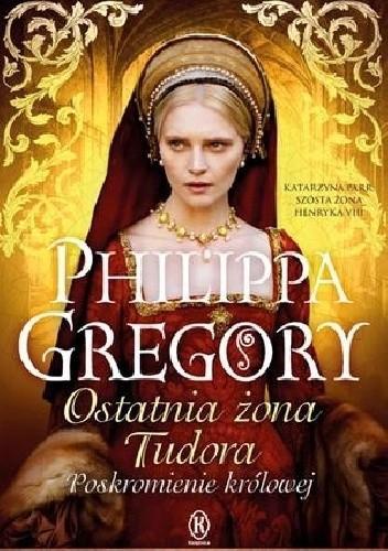 Ostatnia żona Tudora Poskromienie Królowej Philippa