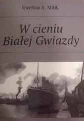 Okładka książki W cieniu Białej Gwiazdy Ewelina A. Milik
