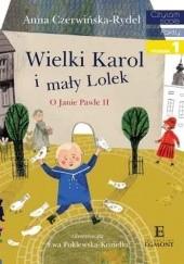 Okładka książki Wielki Karol i mały Lolek Anna Czerwińska-Rydel,Ewa Poklewska-Koziełło