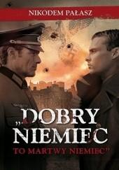 Okładka książki Dobry Niemiec to martwy Niemiec Nikodem Pałasz