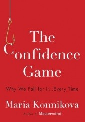 Okładka książki The Confidence Game: Why We Fall for It . . . Every Time Maria Konnikova