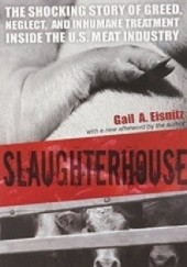 Okładka książki Slaughterhouse: The Shocking Story of Greed, Neglect, and Inhumane Treatment Inside the U.S. Meat Industry Gail A. Eisnitz