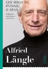 Okładka książki Gdy rodzi się pytanie o sens. Praktyczne zastosowanie logoterapii Alfried Längle