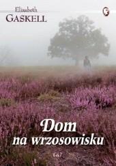 Okładka książki Dom na wrzosowisku Elizabeth Gaskell