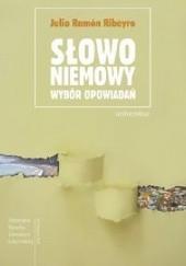 Okładka książki Słowo niemowy. Wybór opowiadań Julio Ramón Ribeyro