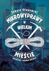 Okładka książki Mikrowyprawy w wielkim mieście Łukasz Długowski