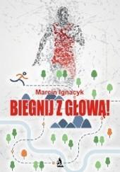 Okładka książki Biegnij z głową! Marcin Ignacyk