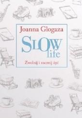 Okładka książki Slow Life. Zwolnij i zacznij żyć Joanna Glogaza