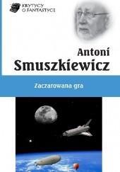 Okładka książki Zaczarowana gra Antoni Smuszkiewicz