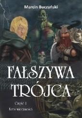 Okładka książki Fałszywa Trójca. Część 1 - Kres wieczności Marcin Buczyński