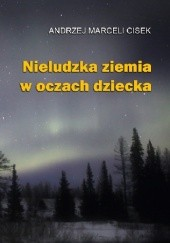 Okładka książki Nieludzka ziemia w oczach dziecka Andrzej Marceli Cisek