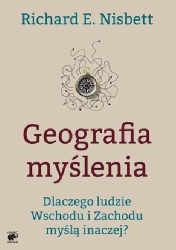 Okładka książki Geografia myślenia Dlaczego ludzie Wschodu i Zachodu myślą inaczej? Richard E. Nisbett