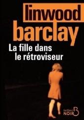 Okładka książki La fille dans le rétroviseur Linwood Barclay