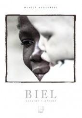 Okładka książki Biel. Notatki z Afryki Marcin Kydryński