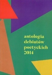 Okładka książki Antologia debiutów poetyckich 2014 Michał Książek,Dawid Staszczyk,Rafał Różewicz,Robert Kania