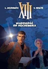 Okładka książki XIII: Wiadomość od Męczennika Yves Sente,Youri Jigounov