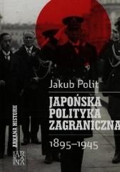 Okładka książki Japońska polityka zagraniczna 1895-1945 Jakub Polit