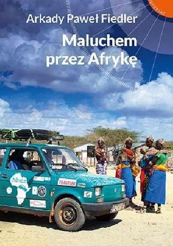 Okładka książki Maluchem przez Afrykę Arkady Paweł Fiedler