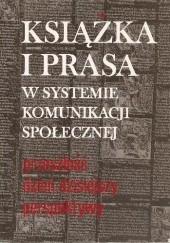 Okładka książki Książka i prasa w systemie komunikacji społecznej : przeszłość, dzień dzisiejszy, perspektywy Maria Juda