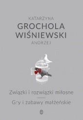 Okładka książki Związki i rozwiązki miłosne. Gry i zabawy małżeńskie Katarzyna Grochola,Andrzej Wiśniewski