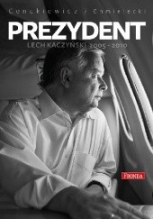 Okładka książki Prezydent Lech Kaczyński 2005-2010 Sławomir Cenckiewicz,Adam Chmielecki