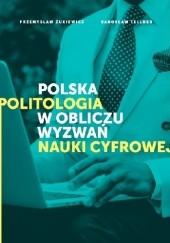 Okładka książki Polska politologia w obliczu wyzwań nauki cyfrowej Przemysław Żukiewicz,Radosław Fellner