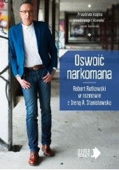 Okładka książki Oswoić narkomana Irena A. Stanisławska,Robert Rutkowski