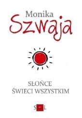 Okładka książki Słońce świeci wszystkim Monika Szwaja
