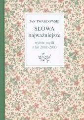 Okładka książki Słowa najważniejsze. Wybór myśli z lat 2001-2003 Jan Twardowski