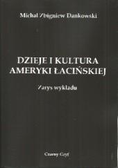 Okładka książki Dzieje i kultura Ameryki Łacińskiej. Zarys wykładu. Michał Zbigniew Dankowski