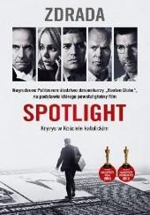 Okładka książki Spotlight. Zdrada Sacha Pfeiffer,Michael Rezendes,Walter Robinson,Matt Carrol