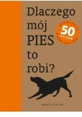 Okładka książki Dlaczego mój pies to robi? Sophie Collins