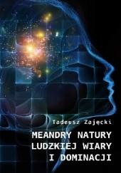 Okładka książki Meandry natury ludzkiej wiary i dominacji Tadeusz Zajęcki