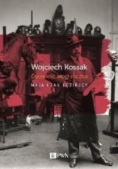 Okładka książki Wojciech Kossak. Opowieść biograficzna Maja Łozińska,Jan Łoziński