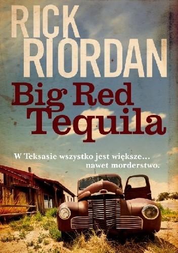 Okładka książki Big Red Tequila Rick Riordan