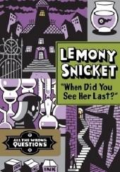 Okładka książki When Did You See Her Last? Lemony Snicket