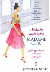 Okładka książki Szkoła wdzięku Madame Chic. Jak być damą w każdej sytuacji? Jennifer L. Scott