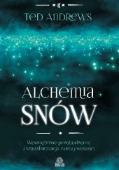 Okładka książki Alchemia snów. Wewnętrzne przebudzenie i transformacja rzeczywistości Ted Andrews