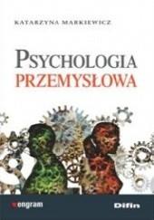 Okładka książki Psychologia przemysłowa Katarzyna Markiewicz