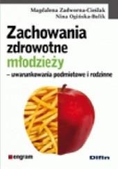 Okładka książki Zachowania zdrowotne młodzieży. Uwarunkowania podmiotowe i rodzinne Nina Ogińska-Bulik,Magdalena Zadworna-Cieślak