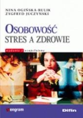 Okładka książki Osobowość stres a zdrowie. Nina Ogińska-Bulik,Zygfryd Juczyński